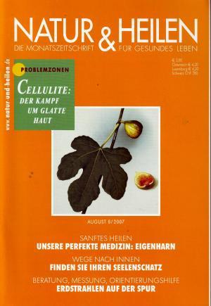 Natur & und Heilen. Die Monatszeitschrift für gesundes Leben. August 2007 8/2007. Unsere perfekte Medizin :Eigenharn