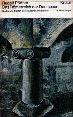 Bildtext: Das Römerreich der Deutschen (Städte und Stätten des deutschen Mittelalters, 72 Abbildungen) von Rudolf Pörtner
