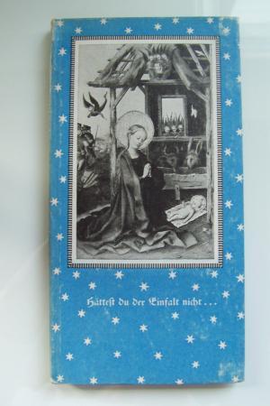 Hättest du der Einfalt nicht ... Weihnachtsstimmen deutscher Dichtung durch acht Jahrhunderte
