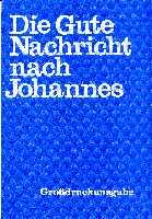 Die Gute Nachricht nach Johannes. Großdruckausgabe
