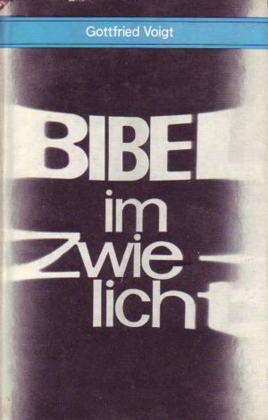 Bibel im Zwielicht