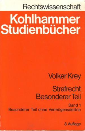 Kohlhammer-Studienbücher : Rechtswissenschaft.  Krey, Volker: Strafrecht, besonderer Teil . - Stuttgart : Kohlhammer . Teil:   Bd. 1.,  Besonderer Teil ohne Vermögensdelikte