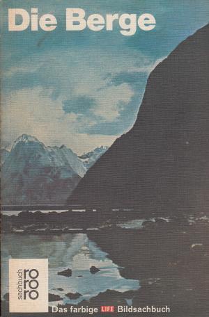 Die  Berge. rororo-sachbuch, das farbige Life-Bildsachbuch 45