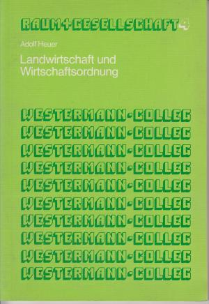 Westermann-Colleg Raum + Gesellschaft  -  Heft 4   -   Landwirtschaft und Wirtschaftsordnung - Die Gestaltung von Erdräumen durch politische Gestaltung -