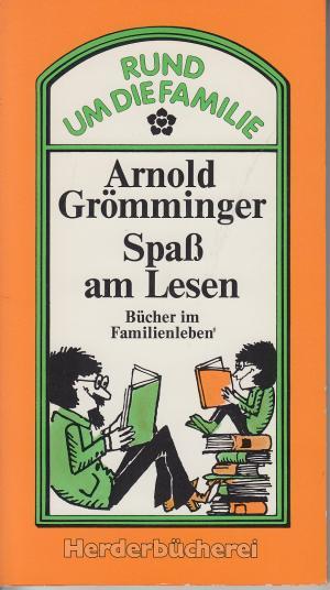 Spaß am Lesen : Bücher im Familienleben (Rund um die Familie)