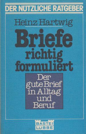 """Briefe richtig formuliert. Der gute Brief im Alltag und Beruf Bastei-Lübbe """"Der nützliche Ratgeber"""""""