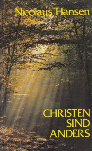Christen sind anders. Skizzen einer christlichen Existenz