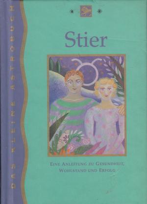 Das kleine Astro-Buch - Der Stier : 21. April - 20. Mai , eine Anleitung zu Gesundheit, Wohlstand und Erfolg.