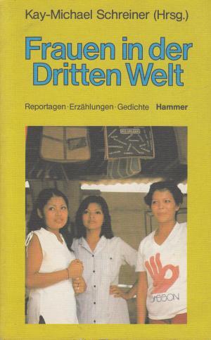 Frauen in der Dritten Welt. Reportagen, Erzählungen, Gedichte - Hammers Jahrbuch Dritte Welt 2