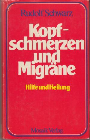 Kopfschmerzen und Migräne : Hilfe u. Heilung. Wissenschaftl. Beratung: Arnold Schulz