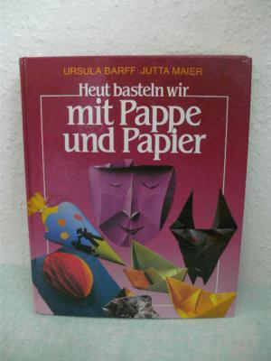 Heut Basteln Wir Mit Pappe Und Papier Ursula Barff Jutta Maier