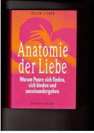Anatomie der Liebe - Warum Paare sich finden , sich binden und ...