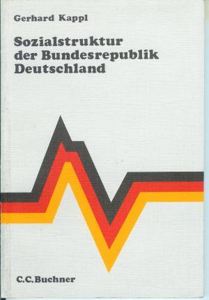 Sozialstruktur der Bundesrepublik Deutschland. Arbeitstexte Politik