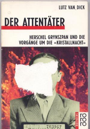 Die Attentäter . Herschel Grynszpan und die vorgänge um die Kristallnacht.