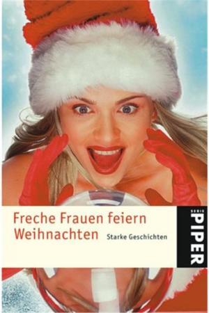 Freche Frauen feiern Weihnachten: Starke Geschichten
