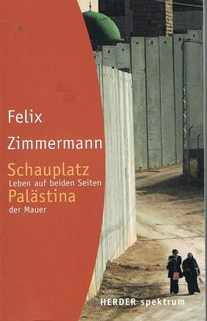Schauplatz Palästina : Leben auf beiden Seiten der Mauer / Reihe: Herder Spektrum Band 5666