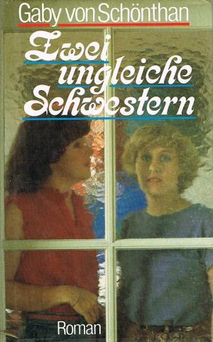 Zwei ungleiche Schwestern : Roman