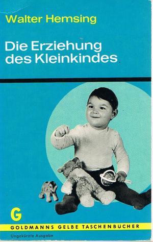 Die Erziehung des Kleinkindes / Reihe: Goldmanns Gelbe Taschenbücher Band 1304