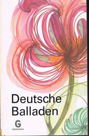 Deutsche Balladen : Von Bürger bis Miegel / Auswahl und Einführung von Walter Flemmer / Reihe: Goldmanns Gelbe Taschenbücher Band 700