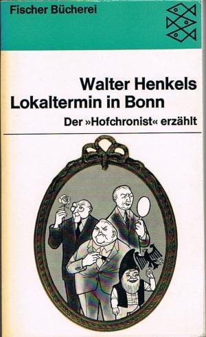 """Lokaltermin in Bonn : Der """"Hofchronist"""" erzählt / Reihe: Fischer Bücherei Band 1024"""