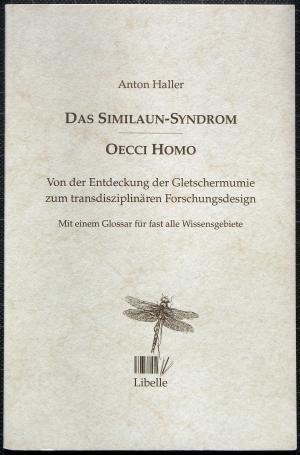 Das Similaun-Syndrom. Oecci Homo - Von der Entdeckung der Gletschermumie zum transdisziplinären Forschungsdesign. Mit einem Glossar für fast alle Wissensgebiete