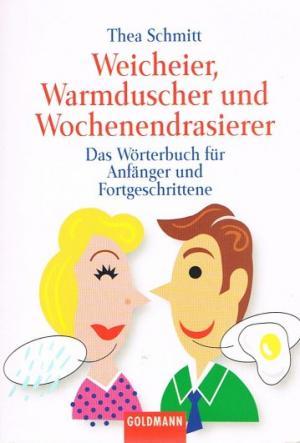 Weicheier, Warmduscher und Wochenendrasierer : das Wörterbuch für Anfänger und Fortgeschrittene