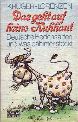Das geht auf keine Kuhhaut : Deutsche Redensarten und was dahinter steckt