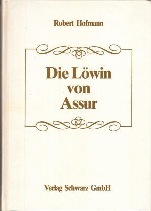 Die Löwin von Assur - Hofmann, Robert