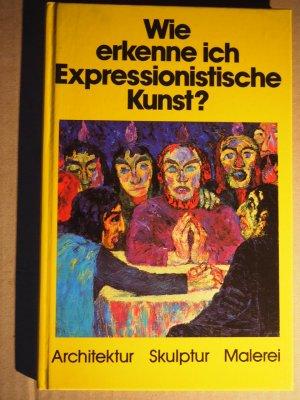 Wie erkenne ich expressionistische Kunst? : (Architektur, Skulptur, Malerei).