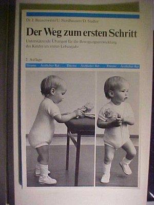 Thieme, ärztlicher Rat  Der  Weg zum ersten Schritt : unterstützende Übungen für d. Bewegungsentwicklung d. Kindes im 1. Lebensjahr. .