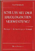 Schluss mit der ideologischen Verwüstung! : Plädoyer für d. brachliegende Vernunft.