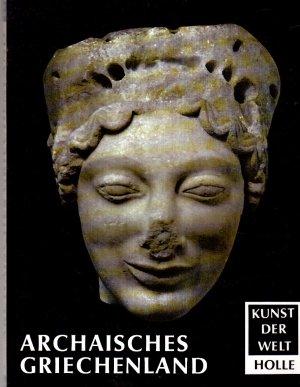 Kunst der Welt. ihre geschichtlichen, soziologischen und religiösen Grundlagen. P14 - Archaisches Griechenland / Das archaische Griechenland