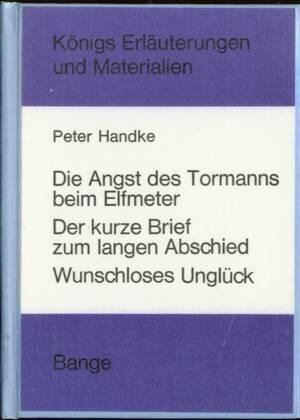 Erläuterungen zu Peter Handke Die Angst des Tormanns beim Elfmeter, Der kurze Brief zum langen Abschied, Wunschloses Unglück