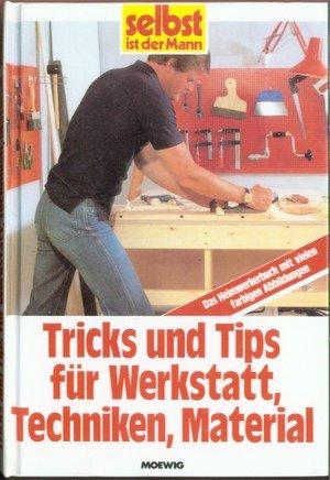 Tricks und Tips für Werkstatt, Techniken, Material