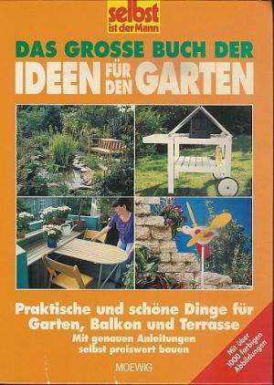 Das große Buch der Ideen für den Garten. Praktische und schöne Dinge für  Garten, Balkon und Terrasse. Mit genauen Anleitungen selbst preiswert bauen