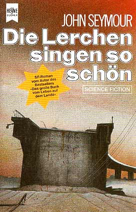 John Seymour - Die Lerchen singen so schön. SF-Roman