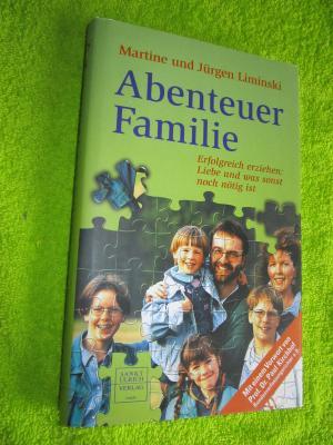 Abenteuer Familie -- Erfolgreich erziehen : Liebe und was sonst noch nötig ist
