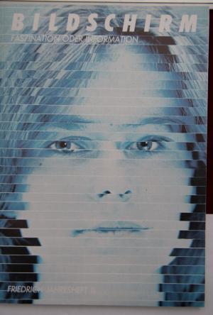 Friedrich Jahresheft III: Bildschirm - Faszination oder Information -