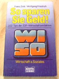 So sparen Sie Geld. WISO- Ratgeber. 222 Tips der ZDF- Wirtschaftsredaktion WISO.