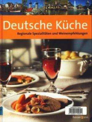 Deutsche Küche : Regionale Spezialitäten und Weinempfehlungen ...