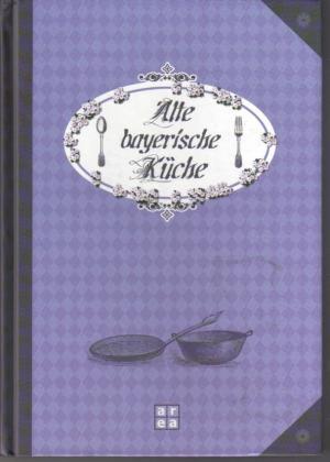"""""""Alte bayerische Küche"""" – Buch gebraucht kaufen ..."""