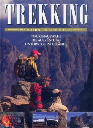 Bildtext: Trekking - Wandern in der Natur, Tourenauswahl, Die Ausrüstung, Unterwegs im Gelände, von Autorenkollektiv