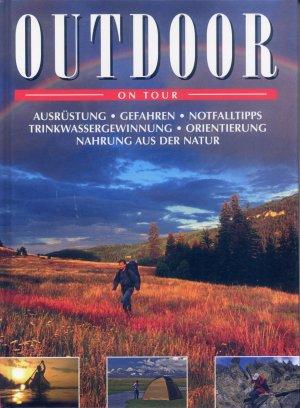 Bildtext: Outdoor - On Tour, Ausrüstung, Gefahren, Notfalltipps, Trinkwassergwinnung, Orientierung, Nahrung aus der Natur... von Autorenkollektiv