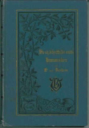 Wie ich Schriftsteller wurde und was ich dann schrieb. Humoresken von W. von Dünheim (d.i. Colmar von der Goltz) - Goltz, Colmar von der