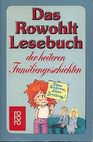 Das Rowohlt Lesebuch der heiteren Familiengeschichten.