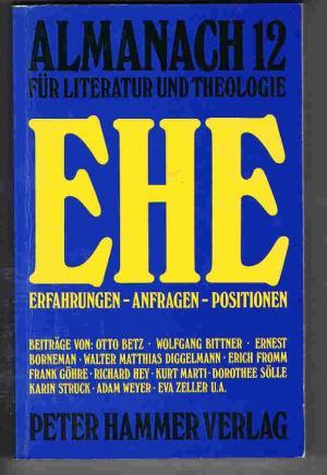 Ehe. Erfahrungen - Anfragen - Positionen. Almanach für Literatur und Theologie 12