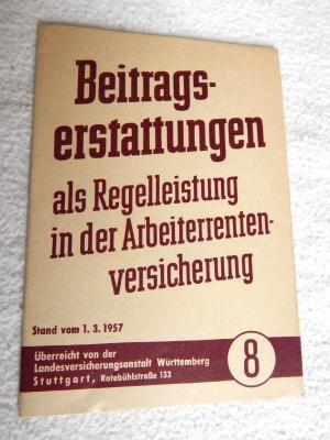 Beitragserstattungen als Regelleistung in der Arbeiterrentenversicherung Stand vom 1.3.1957