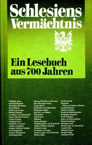 Schlesiens Vermächtnis - Ein Lesebuch aus 700 Jahren.
