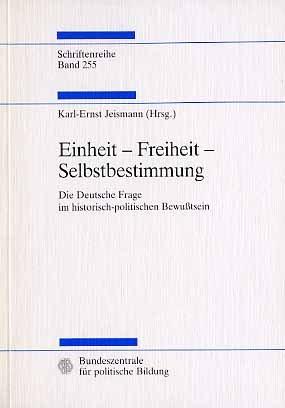 Einheit  Freiheit  Selbstbestimmung. Die Deutsche Frage im historisch-politischen Bewusstsein.