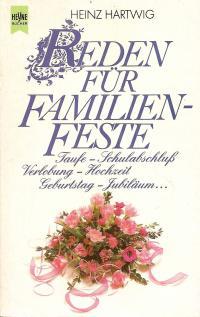 Reden für Familienfeste. Taufen, Schulabschluß, Verlobung, Hochzeit, Geburtstag, Jubiläum.